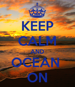 Poster: KEEP CALM AND OCEAN  ON