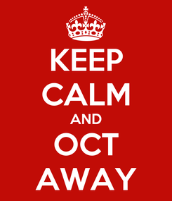 Poster: KEEP CALM AND OCT AWAY