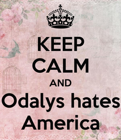 Poster: KEEP CALM AND Odalys hates America