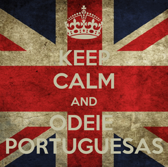 Poster: KEEP CALM AND ODEIE  PORTUGUESAS