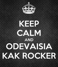 Poster: KEEP CALM AND ODEVAISIA KAK ROCKER