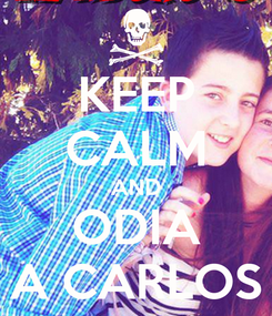 Poster: KEEP CALM AND ODIA A CARLOS