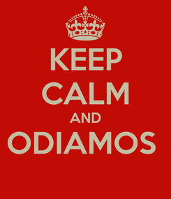 Poster: KEEP CALM AND ODIAMOS