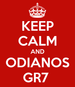 Poster: KEEP CALM AND ODIANOS GR7