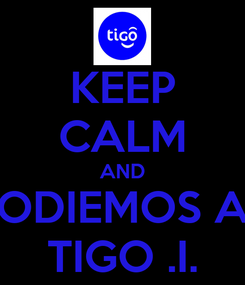 Poster: KEEP CALM AND ODIEMOS A TIGO .I.