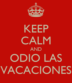 Poster: KEEP CALM AND ODIO LAS VACACIONES