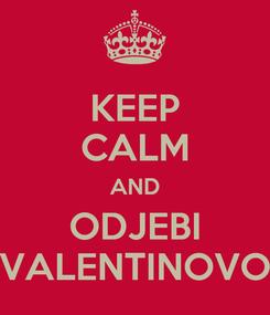 Poster: KEEP CALM AND ODJEBI VALENTINOVO