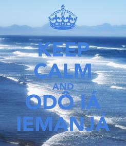 Poster: KEEP CALM AND ODÔ IÁ IEMANJÁ