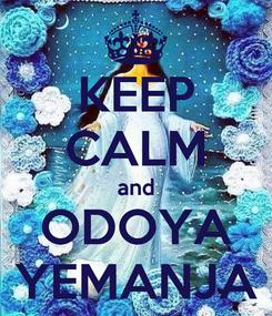 Poster: KEEP CALM and ODOYA YEMANJA