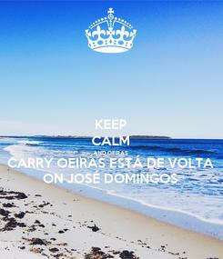 Poster: KEEP CALM AND OEIRAS CARRY OEIRAS ESTÁ DE VOLTA ON JOSÉ DOMINGOS
