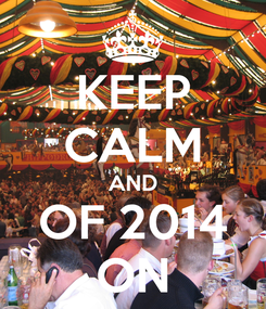 Poster: KEEP CALM AND OF 2014 ON
