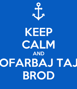 Poster: KEEP CALM AND OFARBAJ TAJ BROD