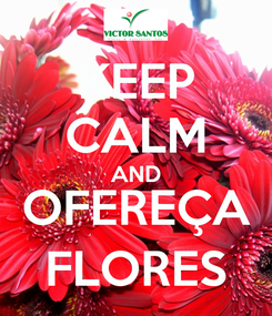Poster: KEEP CALM AND OFEREÇA FLORES