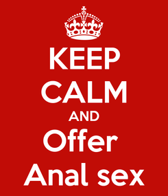 Poster: KEEP CALM AND Offer  Anal sex