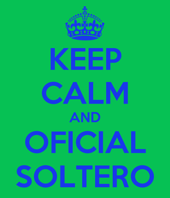 Poster: KEEP CALM AND OFICIAL SOLTERO