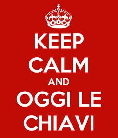 Poster: KEEP CALM AND OGGI LE CHIAVI