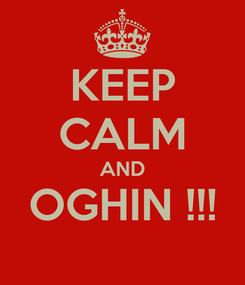 Poster: KEEP CALM AND OGHIN !!!