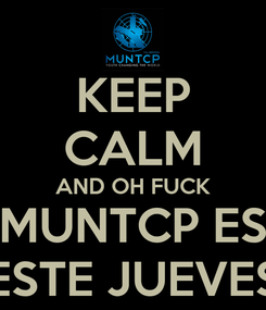 Poster: KEEP CALM AND OH FUCK MUNTCP ES ESTE JUEVES