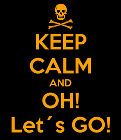 Poster: KEEP CALM AND OH! Let´s GO!