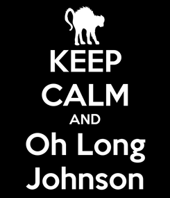 Poster: KEEP CALM AND Oh Long Johnson