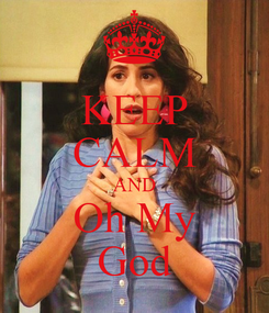 Poster: KEEP CALM AND  Oh My  God