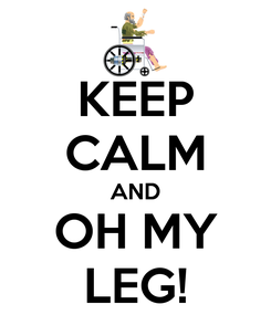Poster: KEEP CALM AND OH MY LEG!