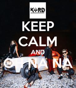 Poster: KEEP CALM AND OH NA NA