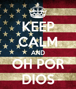 Poster: KEEP CALM AND OH POR DIOS