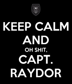Poster: KEEP CALM AND OH SHIT, CAPT. RAYDOR