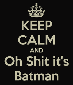 Poster: KEEP CALM AND Oh Shit it's Batman