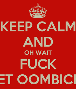 Poster: KEEP CALM AND OH WAIT FUCK INET OOMBICHU