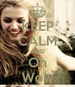 Poster: KEEP CALM AND Oh Wow