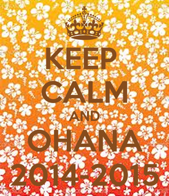 Poster: KEEP  CALM AND OHANA 2014-2015