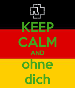 Poster: KEEP CALM AND ohne dich