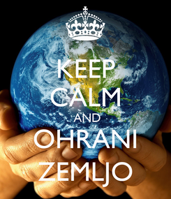 Poster: KEEP CALM  AND OHRANI ZEMLJO