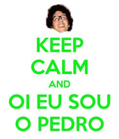 Poster: KEEP CALM AND OI EU SOU O PEDRO