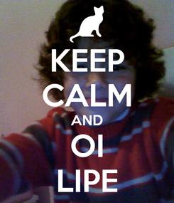 Poster: KEEP CALM AND OI LIPE