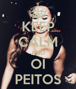 Poster: KEEP CALM AND OI PEITOS