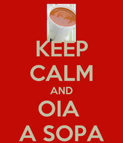 Poster: KEEP CALM AND OIA  A SOPA