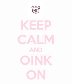 Poster: KEEP CALM AND OINK ON