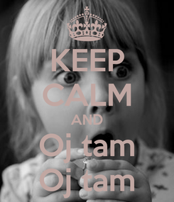 Poster: KEEP CALM AND Oj tam Oj tam