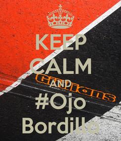 Poster: KEEP CALM AND #Ojo Bordillo