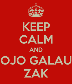 Poster: KEEP CALM AND OJO GALAU ZAK