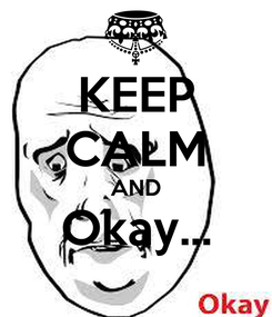 Poster: KEEP CALM AND Okay...