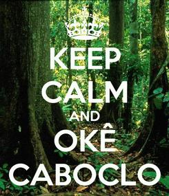 Poster: KEEP CALM AND OKÊ CABOCLO