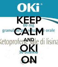 Poster: KEEP CALM AND OKI ON