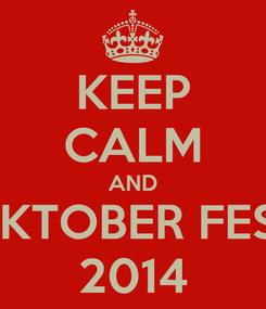 Poster: KEEP CALM AND OKTOBER FEST 2014
