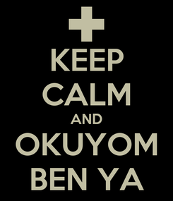 Poster: KEEP CALM AND OKUYOM BEN YA