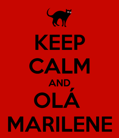 Poster: KEEP CALM AND OLÁ  MARILENE