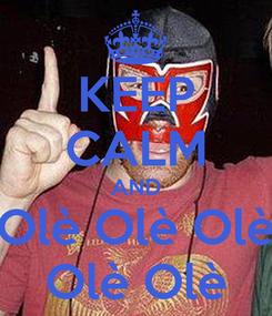 Poster: KEEP CALM AND Olè Olè Olè Olè Olè
